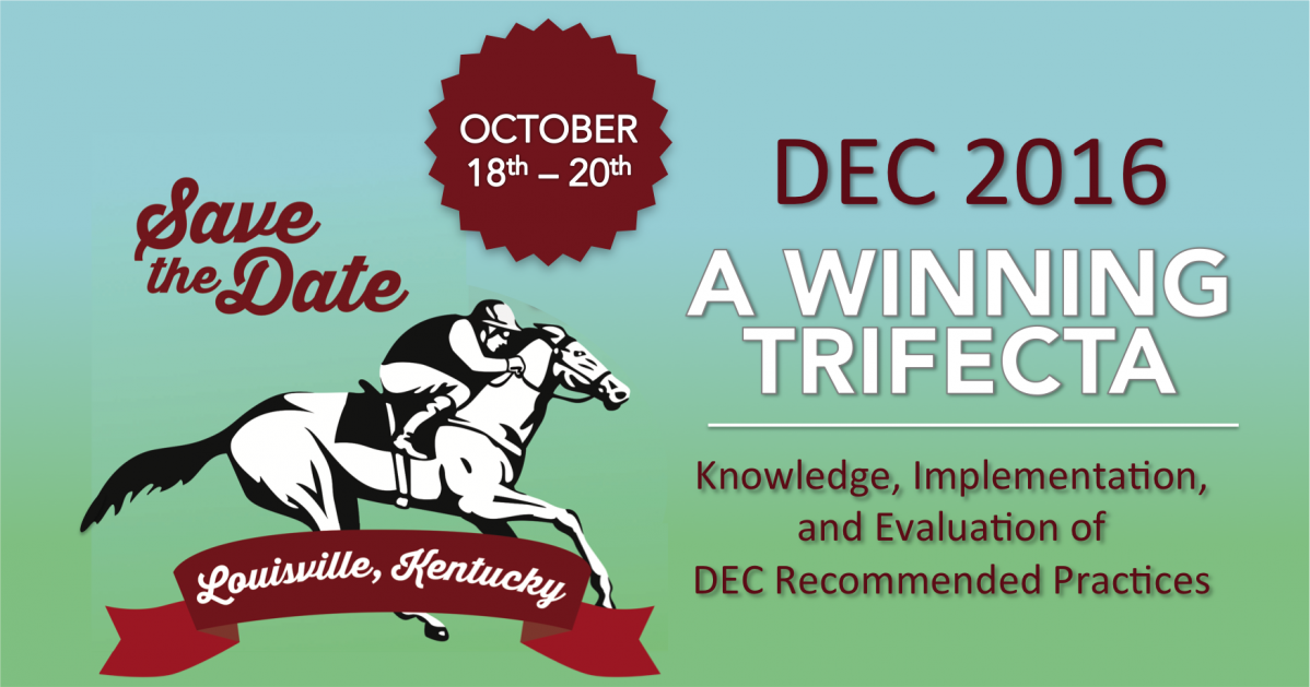 A race horse with jockey, with a banner under reading Louisville, Kentucky. Save the Date - October 18th - 20th, DEC 2016, A Winning Trifecta, Knowledge, Implementation, and Evaluation of DEC Recommended Practices