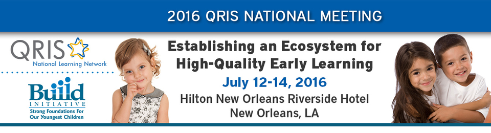 2016 QRIS National Meeting banner - Establishing an Ecosystem for High-Quality Early Learning - July 12-14 - Hilton New Orleans Riverside Hotel - New Orleans, LA - On the right are the logos for QRIS National Learning Network and Build, a small girl. On the left, a small girl and boy hug.