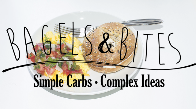 The words Bagels & Bites - simple carbs, complex ideas, on top of a plate of bagel and eggs